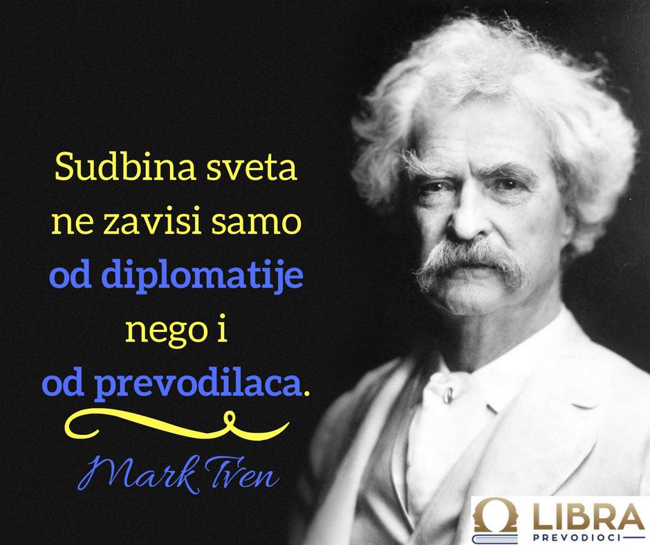"""Sudbina sveta ne zavisi samo od diplomatije nego i od prevodilaca."" Mark Tven"