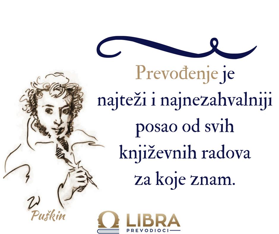 """""""Prevođenje je najteži i najnezahvalniji posao od svih književnih radova za koje znam."""" Aleksandar Sergejevič Puškin"""