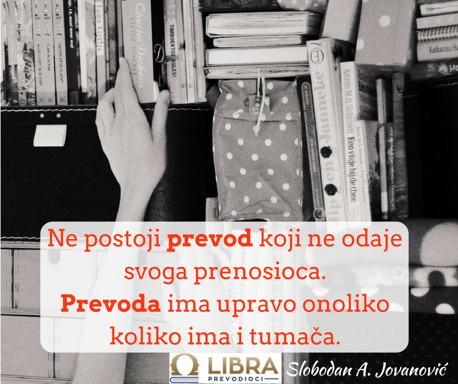 """""""Ne postoji prevod koji ne odaje svoga prenosioca. Prevoda ima upravo onoliko koliko ima i tumača."""" Slobodan A. Jovanović"""