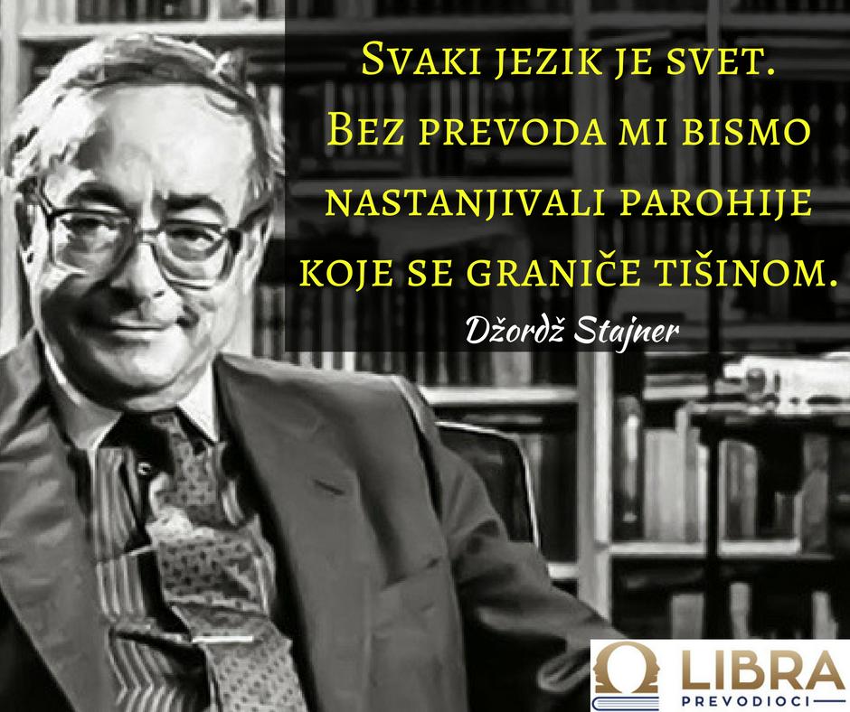 """""""Svaki jezik je svet. Bez prevoda mi bismo nastanjivali parohije koje se graniče tišinom."""" Džordž Stajner"""